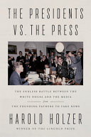 The Presidents vs. the Press: The Endless Battle Between the White House and the Media—from the Founding Fathers to Fake News
