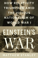 Einstein's War: How Relativity Triumphed Amid the Vicious Nationalism of World War I.