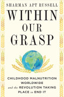 Within Our Grasp: Childhood Malnutrition Worldwide and the Revolution Taking Place To End It