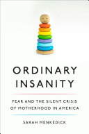 Ordinary Insanity: Fear and the Silent Crisis of Motherhood in America