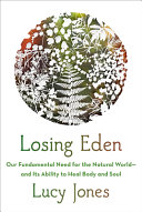 Losing Eden: Our Fundamental Need for the Natural World—and Its Ability To Heal Body and Soul