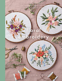Floral Embroidery: Create 10 Beautiful Modern Embroidery Projects Inspired by Nature