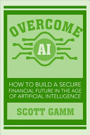 Overcome AI: How To Build a Secure Financial Future in the Age of Artificial Intelligence