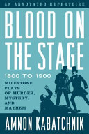 Blood on the Stage, 1800 to 1900: Milestone Plays of Murder, Mystery, and Mayhem