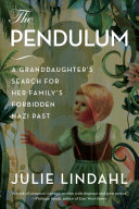 The Pendulum: A Granddaughter's Search for Her Family's Forbidden Nazi Past