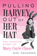Pulling Harvey Out of Her Hat: The Amazing Story of Mary Coyle Chase