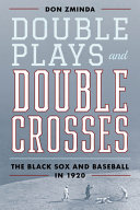 Double Plays and Double Crosses: The Black Sox and Baseball in 1920