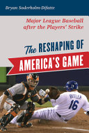 The Reshaping of America's Game: Major League Baseball After the Players' Strike