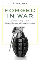 Forged in War: How a Century of War Created Today's Information Society