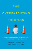 The Overparenting Solution: Raising Resourceful Children To Meet Today's Challenges