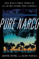 Pure Narco: One Man's True Story of 25 Years Inside the Cartels