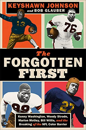 The Forgotten First: Kenny Washington, Woody Strode, Marion Motley, Bill Willis, and the Breaking of the NFL Color Barrier