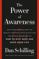 The Power of Awareness: And Other Secrets from the World's Foremost Spies, Detectives, and Special Operators on How To Stay Safe and Save Your Life