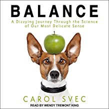 Balance: A Dizzying Journey Through the Science of Our Most Delicate Sense