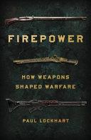 Firepower: How Weapons Shaped Warfare