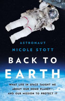 Back to Earth: What Life in Space Taught Me about Our Home Planet—and Our Mission To Protect It