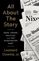 All About the Story: News, Power, Politics, and the Washington Post