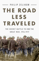 The Road Less Traveled: The Secret Battle to End the Great War, 1916–1917