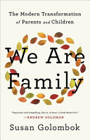 We Are Family: The Modern Transformation of Parents and Children