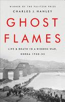 Ghost Flames: Life and Death in a Hidden War, Korea 1950–1953