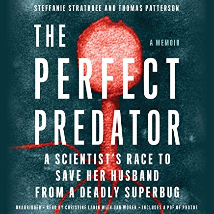 The Perfect Predator: A Scientist's Race To Save Her Husband from a Deadly Superbug
