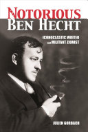 . The Notorious Ben Hecht: Iconoclastic Writer and Militant Zionist