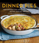 Dinner Pies: From Shepherd's Pies and Pot Pies to Turnovers, Quiches, Hand Pies, and More