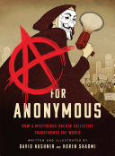 A Is for Anonymous: How a Mysterious Hacker Collective Transformed the World