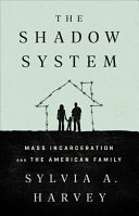 The Shadow System: Mass Incarceration and the American Family