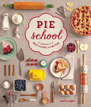 Pie School: Lessons in Fruit, Flour, and Butter