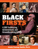 Black Firsts: 500 Years of Trailblazing Achievements and Ground-Breaking Events
