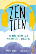 Zen Teen: 40 Ways To Stay Calm When Life Gets Stressful