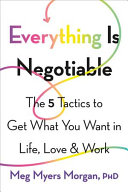 Everything Is Negotiable: The 5 Tactics To Get What You Want in Life, Love & Work
