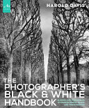 The Photographer's Black & White Handbook: Making and Processing Stunning Digital Black and White Photos