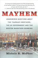 Mayhem: Unanswered Questions About the Tsarnaev Brothers, the US Government, and the Boston Marathon Bombing