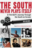 The South Never Plays Itself: A Film Buff's Journey Through the South on Screen