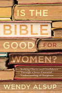 Is the Bible Good for Women? Seeking Clarity and Confidence Through a Jesus-Centered Understanding of Scripture