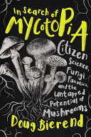 In Search of Mycotopia: Citizen Science, Fungi Fanatics, and the Untapped Potential of Mushrooms