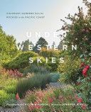 Under Western Skies: Visionary Gardens from the Rocky Mountains to the Pacific Coast
