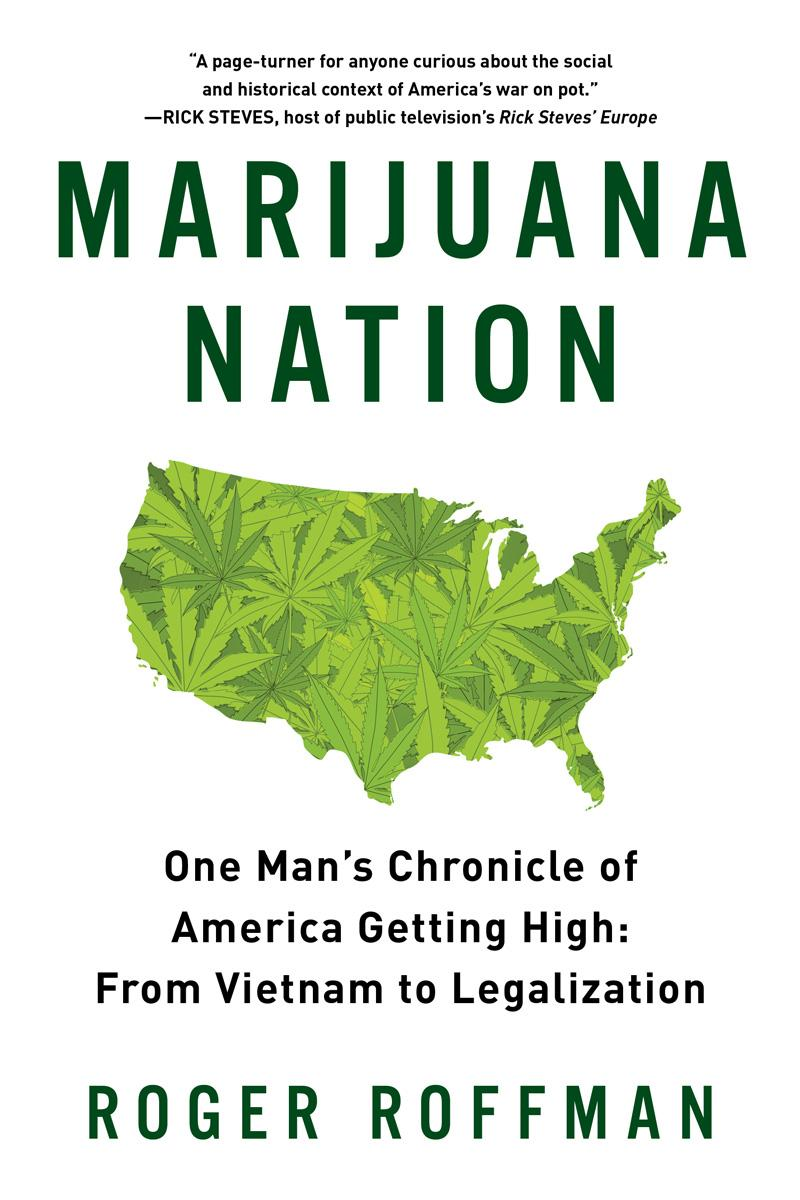 Marijuana Nation: One Man's Chronicle of America Getting High; From Vietnam to Legalization
