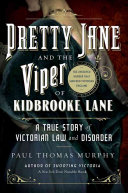 Pretty Jane and the Viper of Kidbrooke Lane: A True Story of Victorian Law and Disorder; The First Unsolved Murder of the Victorian Age