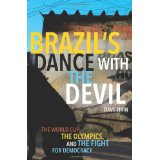 Brazil's Dance with the Devil: The World Cup, the Olympics, and the Fight for Democracy