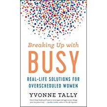 Breaking Up with Busy: Real-Life Solutions for Overscheduled Women