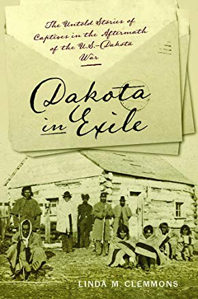 Dakota in Exile: The Untold Stories of Captives in the Aftermath of the U.S.-Dakota War