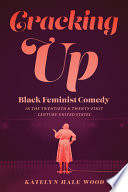Cracking Up: Black Feminist Comedy in the Twentieth & Twenty-First Century United States