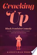Cracking Up: Black Feminist Comedy in the Twentieth & Twenty-First Century United States