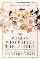 The Woman Who Raised the Buddha: The Extraordinary Life of Mahaprajapati