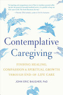 Contemplative Caregiving: Finding Healing, Compassion, and Spiritual Growth Through End-of-Life Care