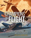 Champions of Flight: Clayton Knight and William Heaslip; Artists Who Chronicled Aviation from the Great War to Victory in WWII