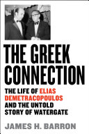 The Greek Connection: The Life of Elias Demetracopoulous and the Untold Story of Watergate